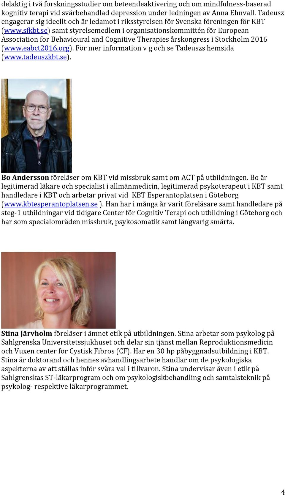 se) samt styrelsemedlem i organisationskommittén för European Association for Behavioural and Cognitive Therapies årskongress i Stockholm 2016 (www.eabct2016.org).
