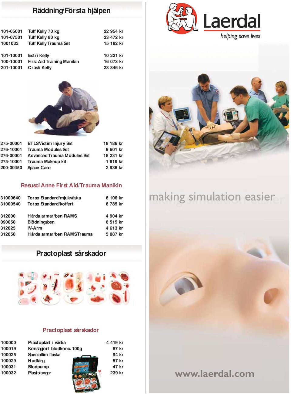Trauma Makeup kit 1 819 kr 200-00450 Space Case 2 936 kr Resusci Anne First Aid/Trauma Manikin 31000640 Torso Standard/mjukväska 6 106 kr 31000540 Torso Standard/koffert 6 785 kr making simulation