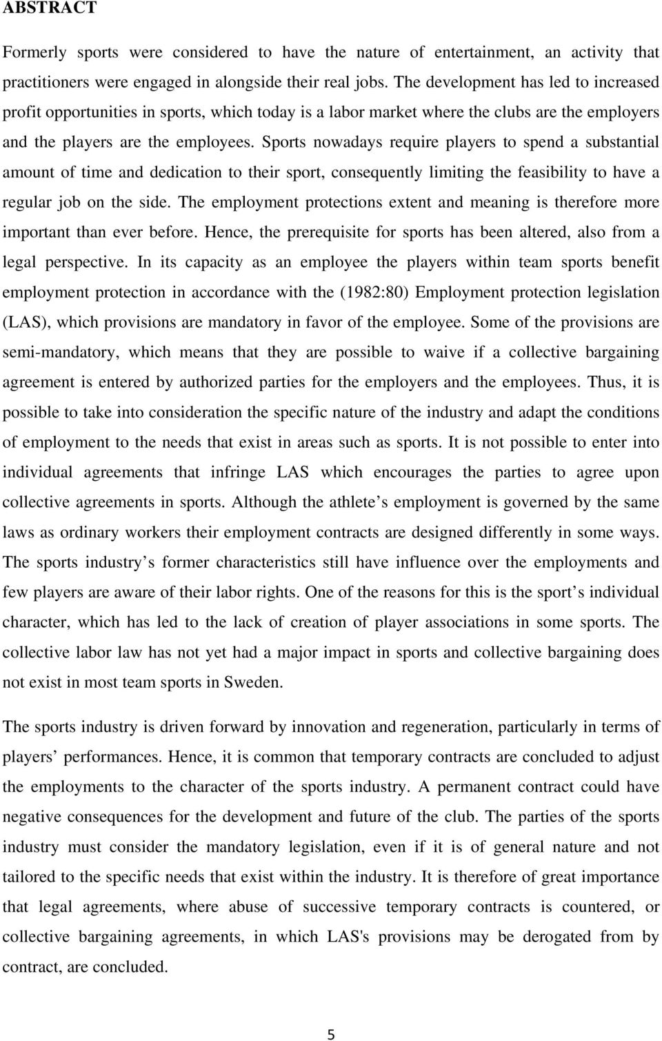 Sports nowadays require players to spend a substantial amount of time and dedication to their sport, consequently limiting the feasibility to have a regular job on the side.