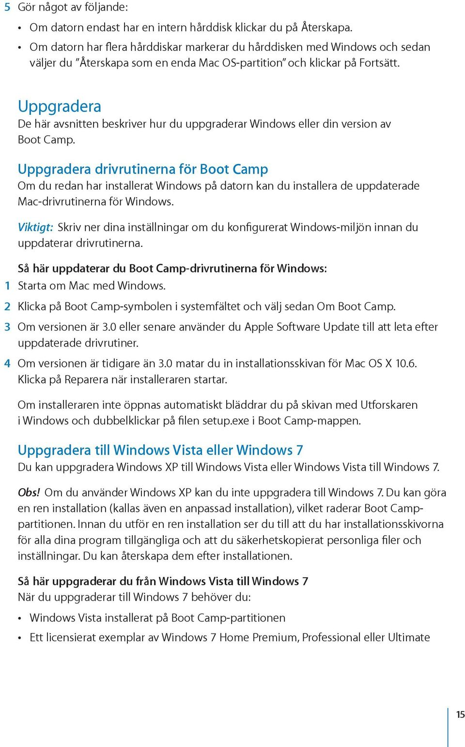 Uppgradera De här avsnitten beskriver hur du uppgraderar Windows eller din version av Boot Camp.