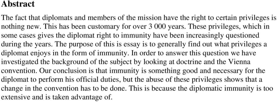 The purpose of this is essay is to generally find out what privileges a diplomat enjoys in the form of immunity.