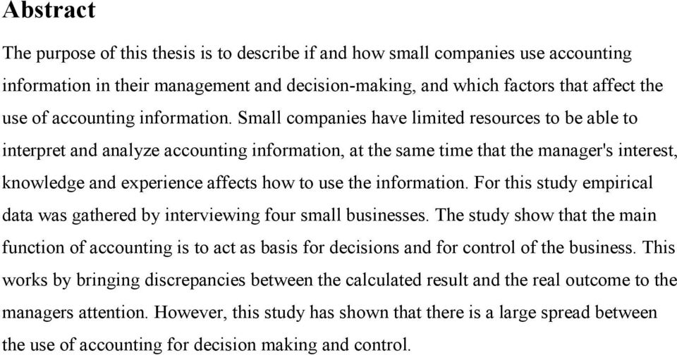 Small companies have limited resources to be able to interpret and analyze accounting information, at the same time that the manager's interest, knowledge and experience affects how to use the  For