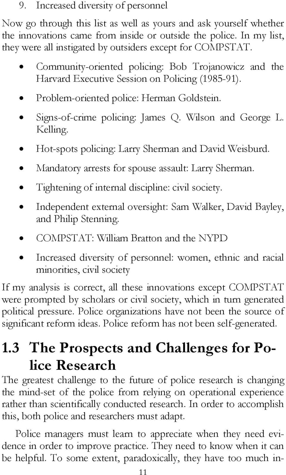 Problem-oriented police: Herman Goldstein. Signs-of-crime policing: James Q. Wilson and George L. Kelling. Hot-spots policing: Larry Sherman and David Weisburd.