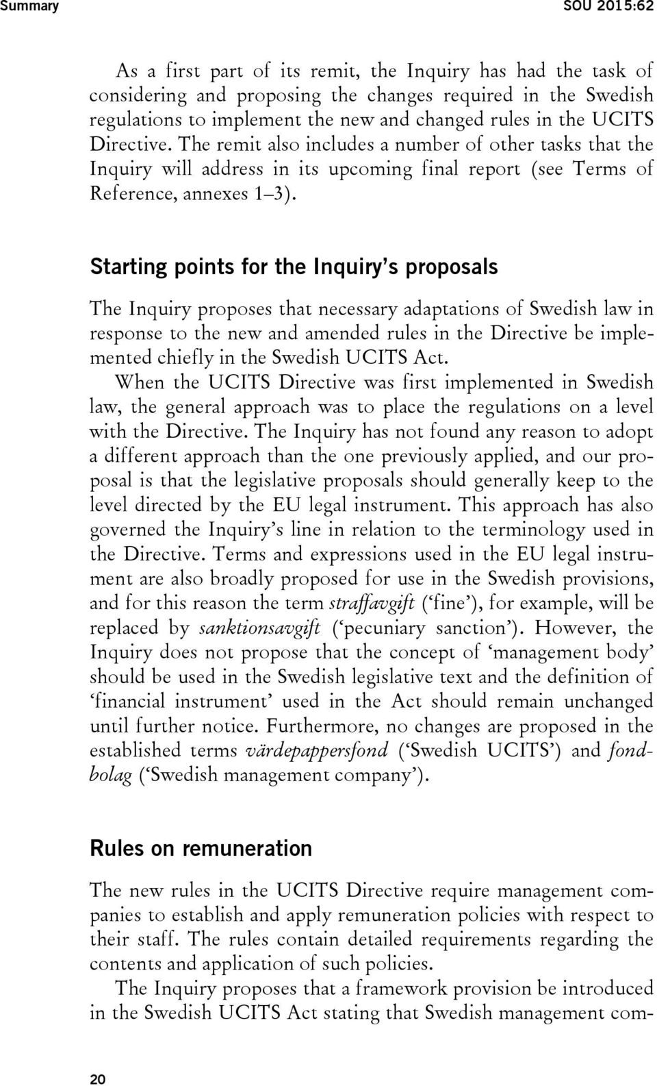 Starting points for the Inquiry s proposals The Inquiry proposes that necessary adaptations of Swedish law in response to the new and amended rules in the Directive be implemented chiefly in the