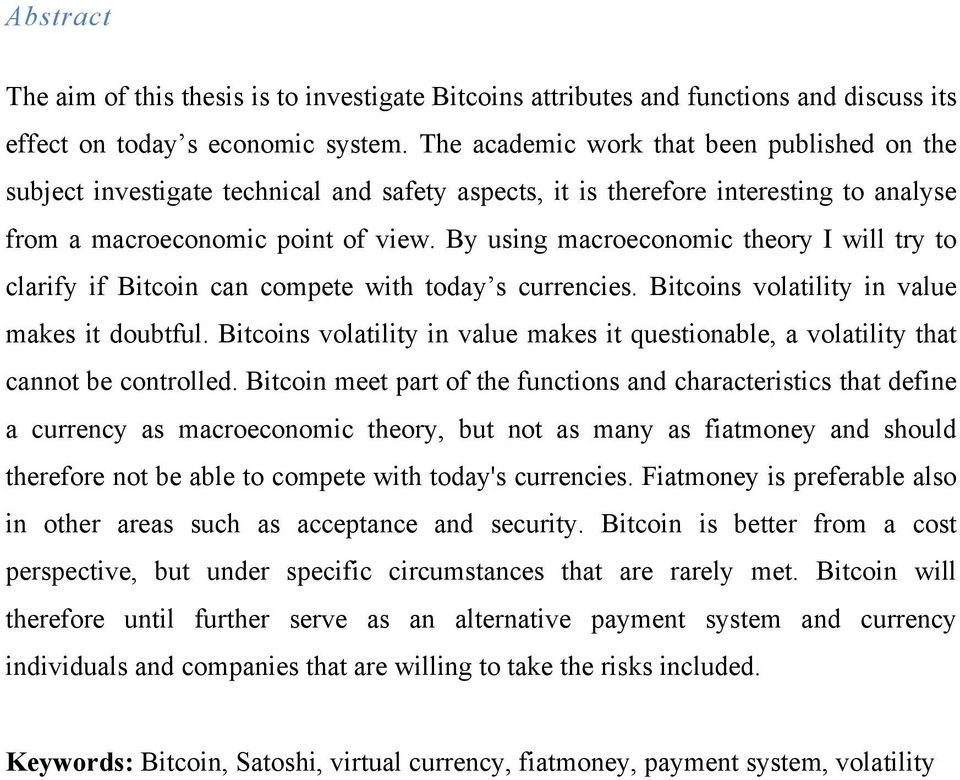 By using macroeconomic theory I will try to clarify if Bitcoin can compete with today s currencies. Bitcoins volatility in value makes it doubtful.