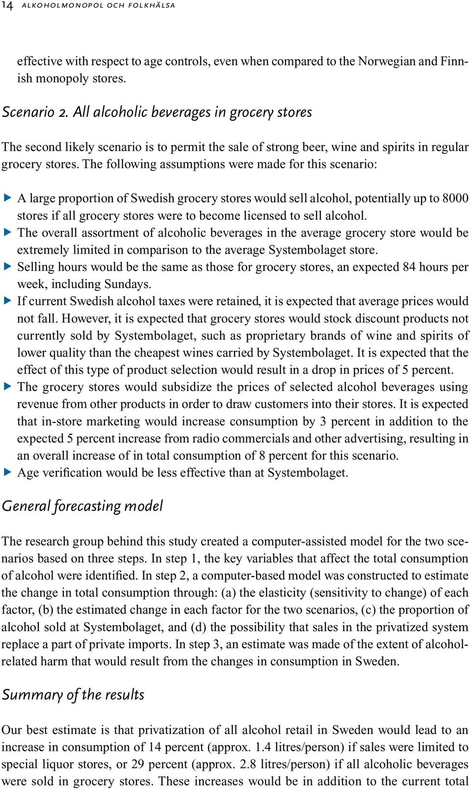 The following assumptions were made for this scenario: A large proportion of Swedish grocery stores would sell alcohol, potentially up to 8000 stores if all grocery stores were to become licensed to
