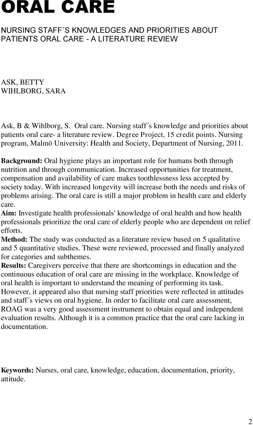 Nursing program, Malmö University: Health and Society, Department of Nursing, 2011. Background: Oral hygiene plays an important role for humans both through nutrition and through communication.