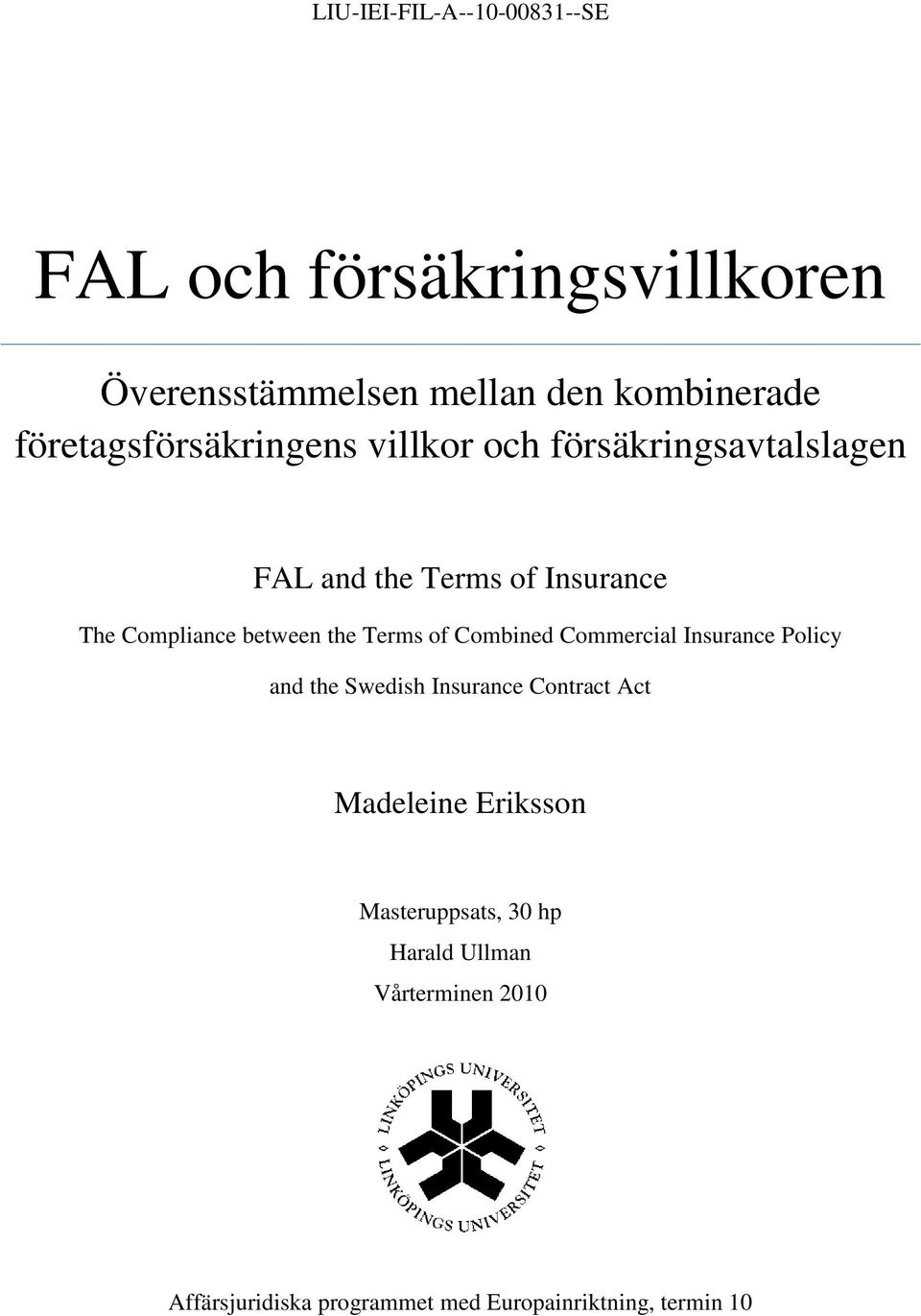 between the Terms of Combined Commercial Insurance Policy and the Swedish Insurance Contract Act Madeleine