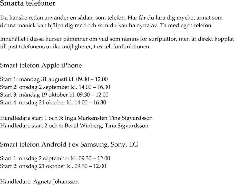 Smart telefon Apple iphone Start 1: måndag 31 augusti kl. 09.30 12.00 Start 2: onsdag 2 september kl. 14.00 16.