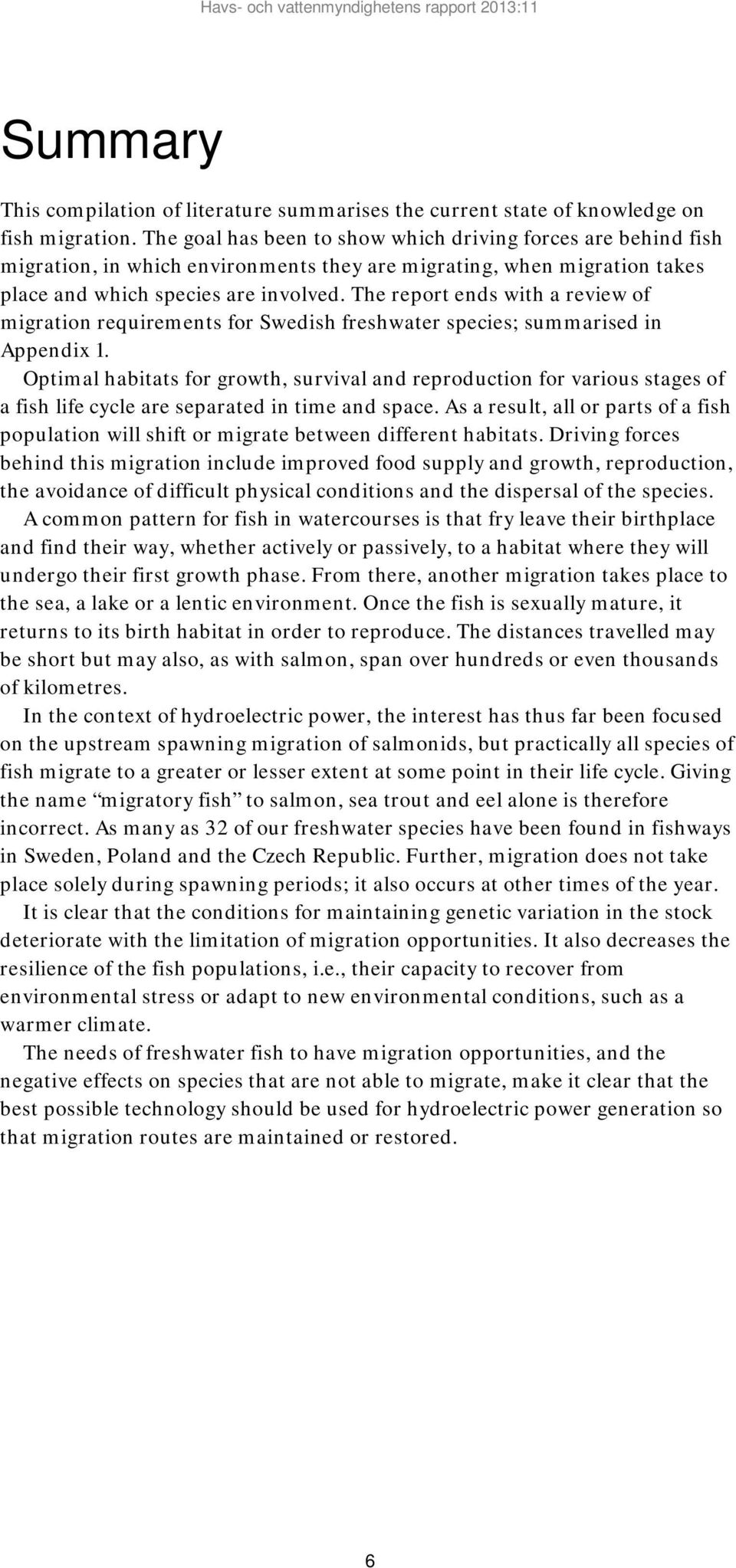 The report ends with a review of migration requirements for Swedish freshwater species; summarised in Appendix 1.
