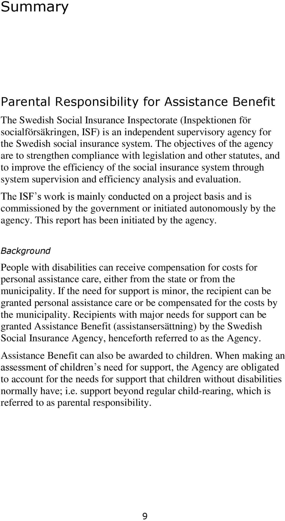 The objectives of the agency are to strengthen compliance with legislation and other statutes, and to improve the efficiency of the social insurance system through system supervision and efficiency