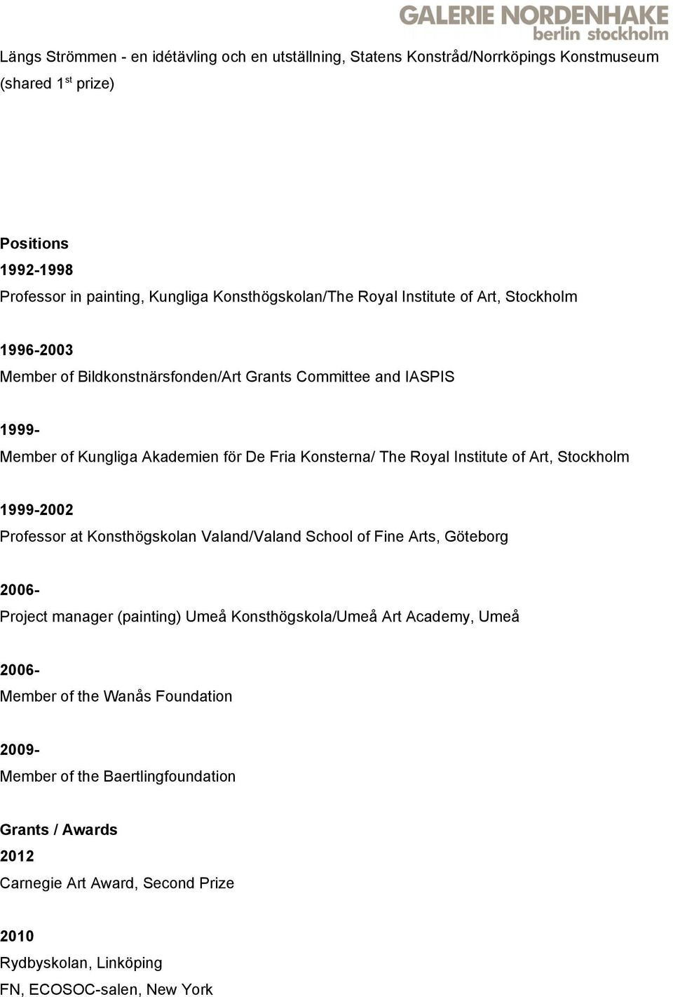 Royal Institute of Art, Stockholm 1999-2002 Professor at Konsthögskolan Valand/Valand School of Fine Arts, Göteborg Project manager (painting) Umeå Konsthögskola/Umeå Art Academy,