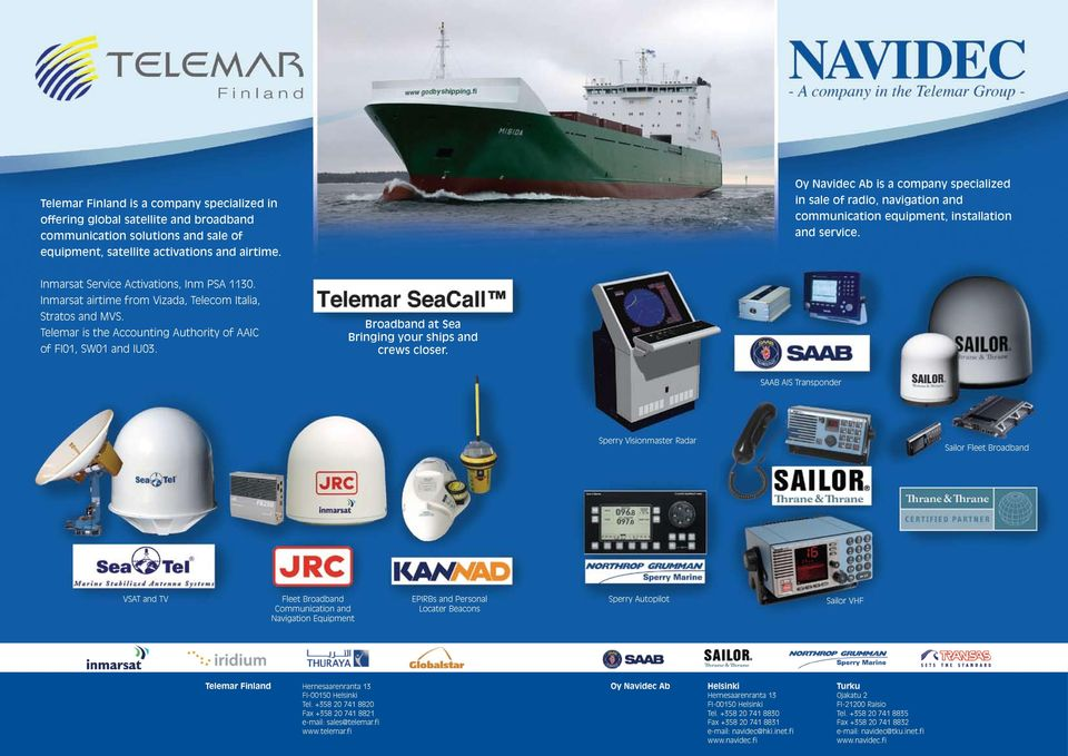 Inmarsat airtime from Vizada, Telecom Italia, Stratos and MVS. Telemar is the Accounting Authority of AAIC of FI01, SW01 and IU03. Broadband at Sea Bringing your ships and crews closer.