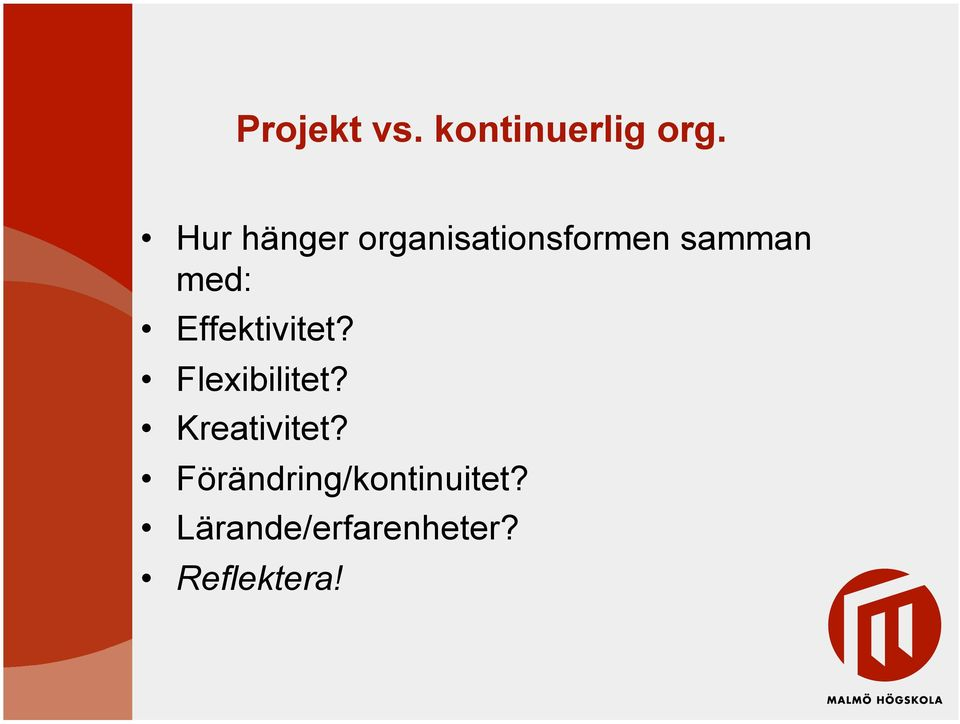 Effektivitet? Flexibilitet? Kreativitet?