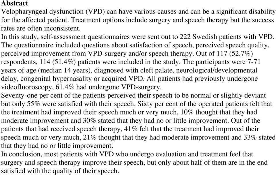 The questionnaire included questions about satisfaction of speech, perceived speech quality, perceived improvement from VPD-surgery and/or speech therapy. Out of 117 (52.7%) respondents, 114 (51.