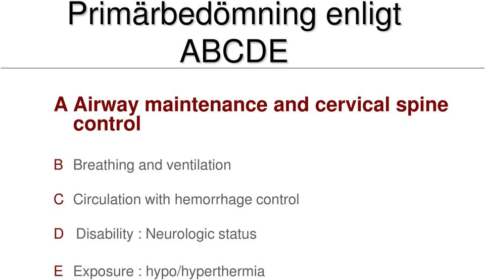 ventilation C Circulation with hemorrhage control D