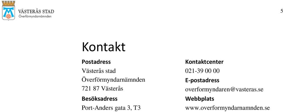 Port-Anders gata 3, T3 Kontaktcenter 021-39 00 00
