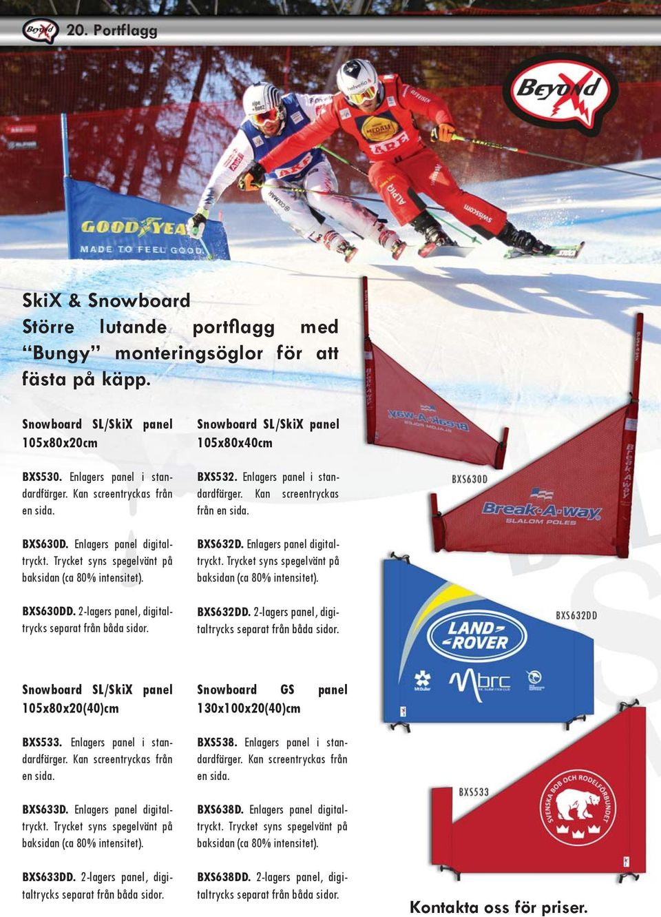 Snowboard SL/SkiX panel 105x80x40cm BXS532. Enlagers panel i standardfärger. Kan screentryckas från en sida. BXS632D. Enlagers panel digitaltryckt.