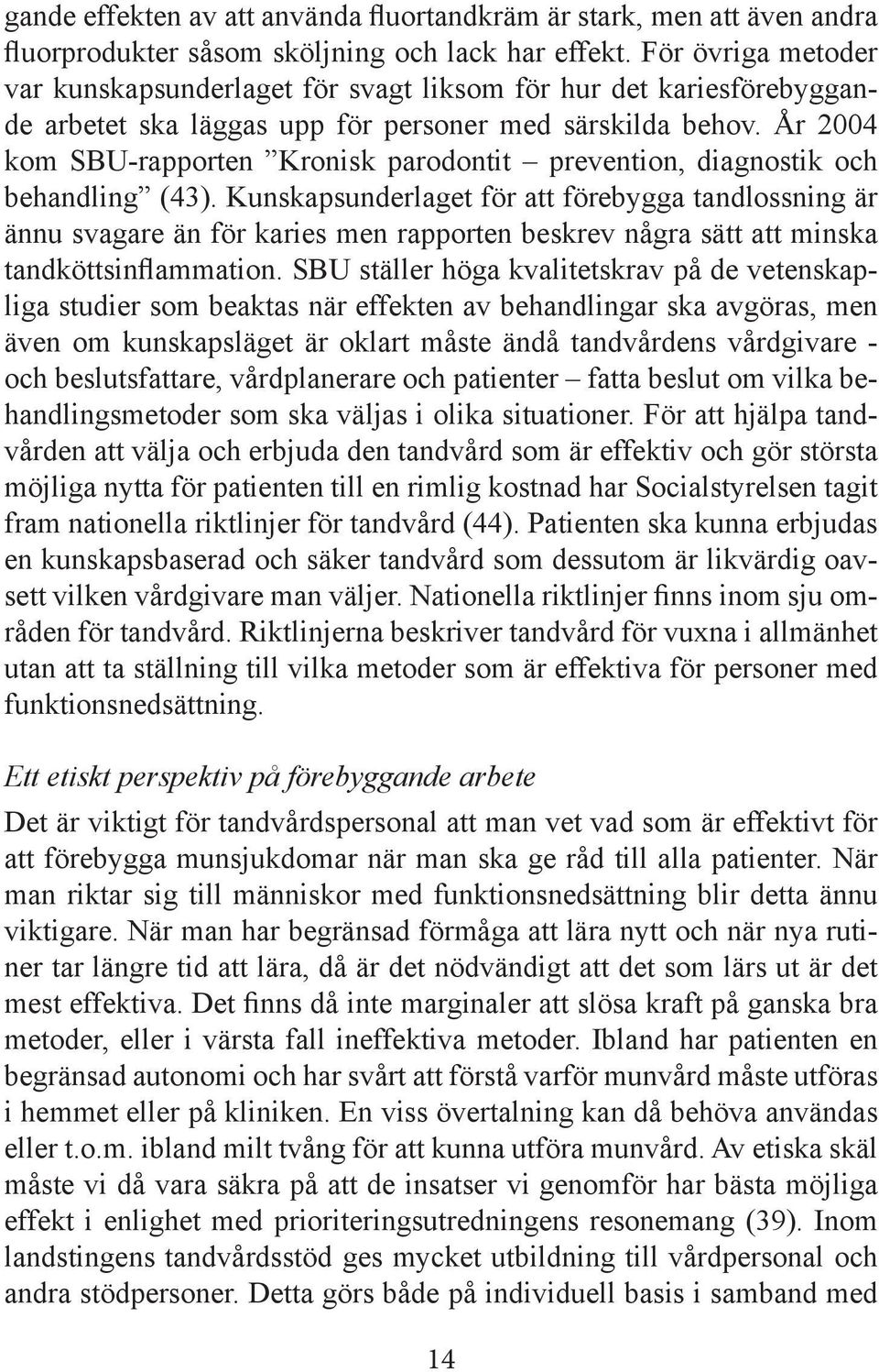 År 2004 kom SBU-rapporten Kronisk parodontit prevention, diagnostik och behandling (43).