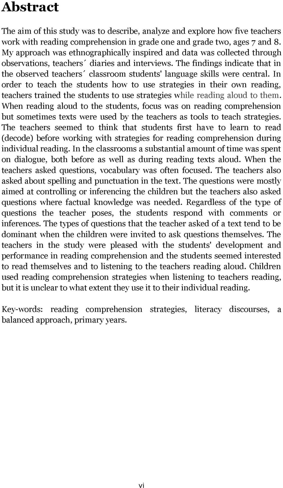 The findings indicate that in the observed teachers classroom students' language skills were central.