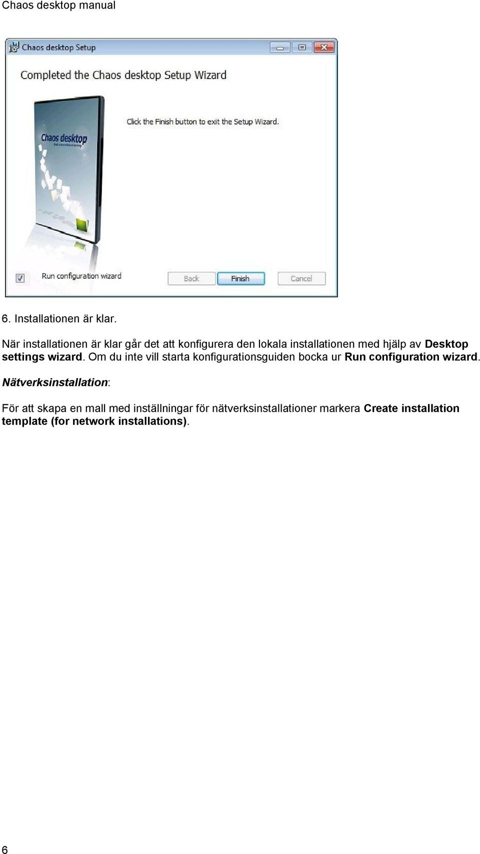 settings wizard. Om du inte vill starta konfigurationsguiden bocka ur Run configuration wizard.