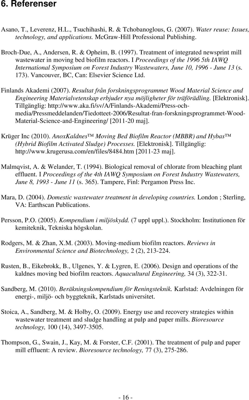 I Proceedings of the 1996 5th IAWQ International Symposium on Forest Industry Wastewaters, June 10, 1996 - June 13 (s. 173). Vancouver, BC, Can: Elsevier Science Ltd. Finlands Akademi (2007).