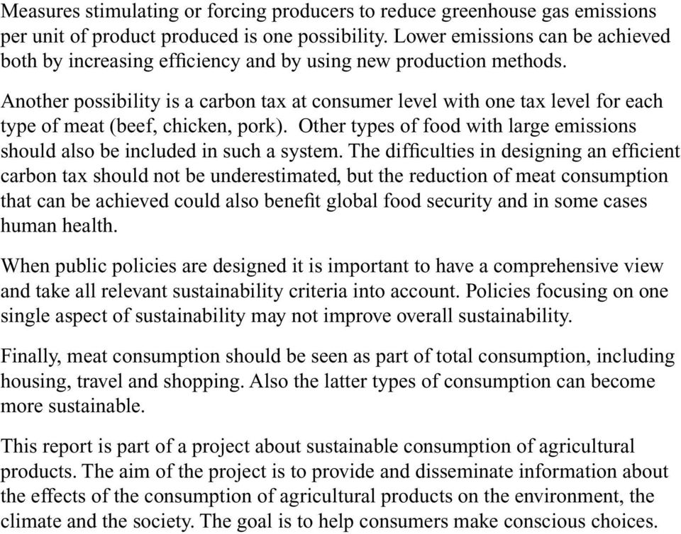 Another possibility is a carbon tax at consumer level with one tax level for each type of meat (beef, chicken, pork). Other types of food with large emissions should also be included in such a system.