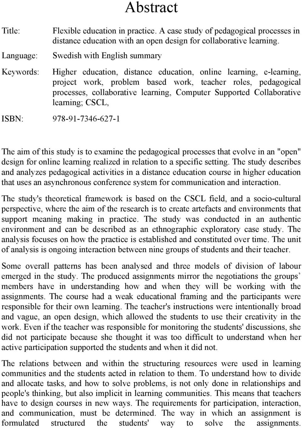 "Computer Supported Collaborative learning; CSCL, ISBN: 978-91-7346-627-1 The aim of this study is to examine the pedagogical processes that evolve in an ""open"" design for online learning realized in"