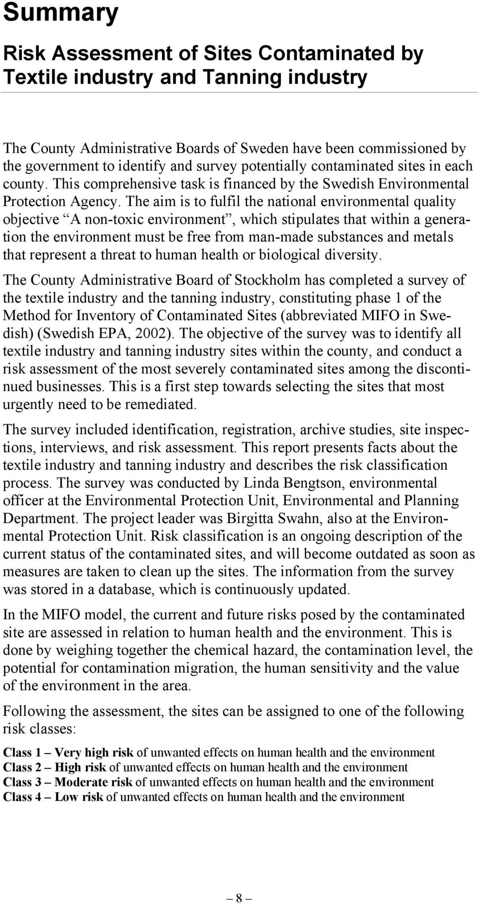 The aim is to fulfil the national environmental quality objective A non-toxic environment, which stipulates that within a generation the environment must be free from man-made substances and metals