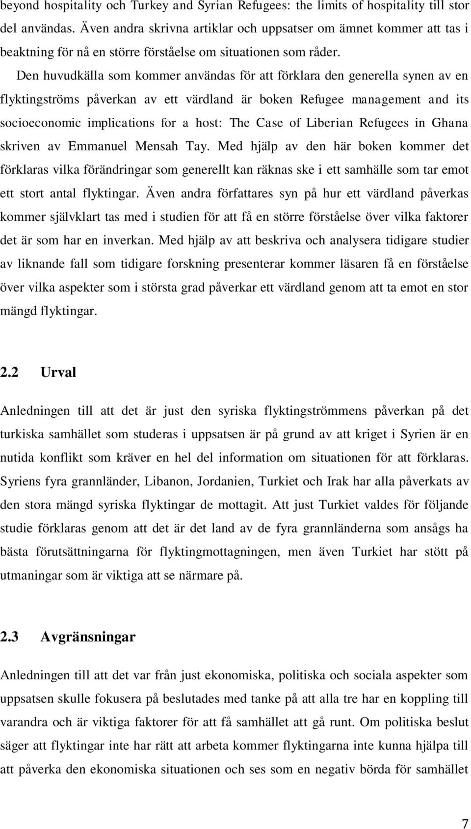 Den huvudkälla som kommer användas för att förklara den generella synen av en flyktingströms påverkan av ett värdland är boken Refugee management and its socioeconomic implications for a host: The