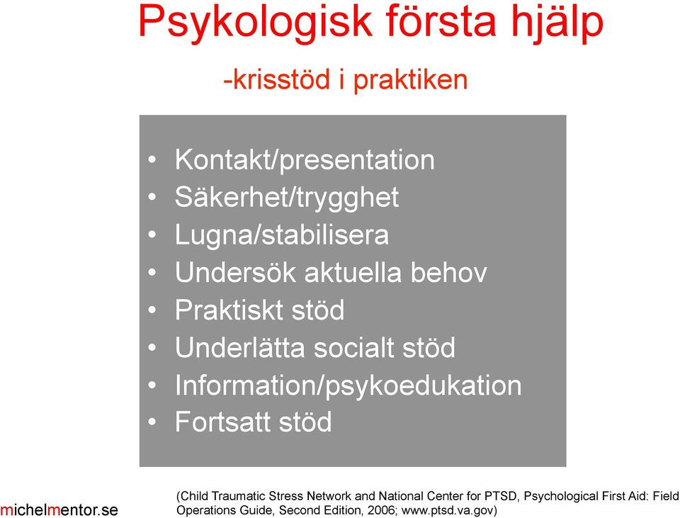 Information/psykoedukation Fortsatt stöd (Child Traumatic Stress Network and National