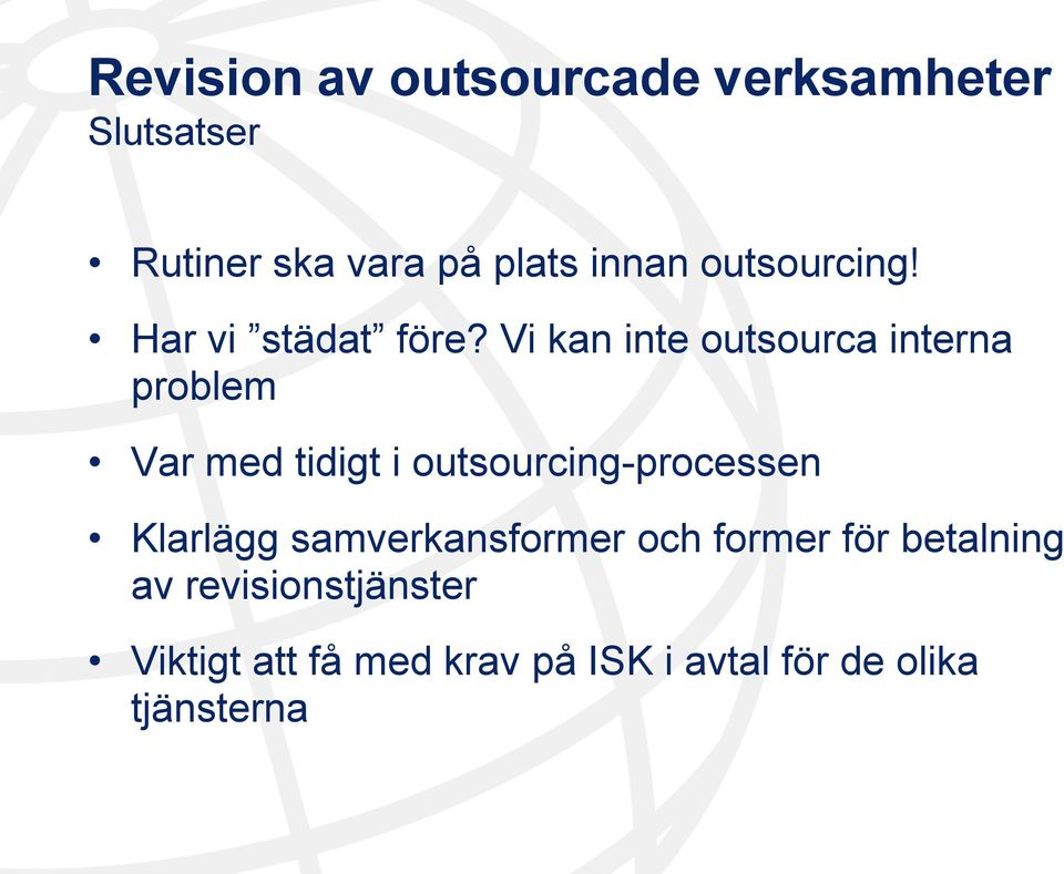 Vi kan inte outsourca interna problem Var med tidigt i outsourcing-processen