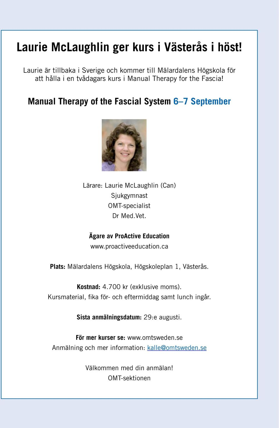 Manual Therapy of the Fascial System 6 7 September Lärare: Laurie McLaughlin (Can) Sjukgymnast OMT-specialist Dr Med.Vet. Ägare av ProActive Education www.