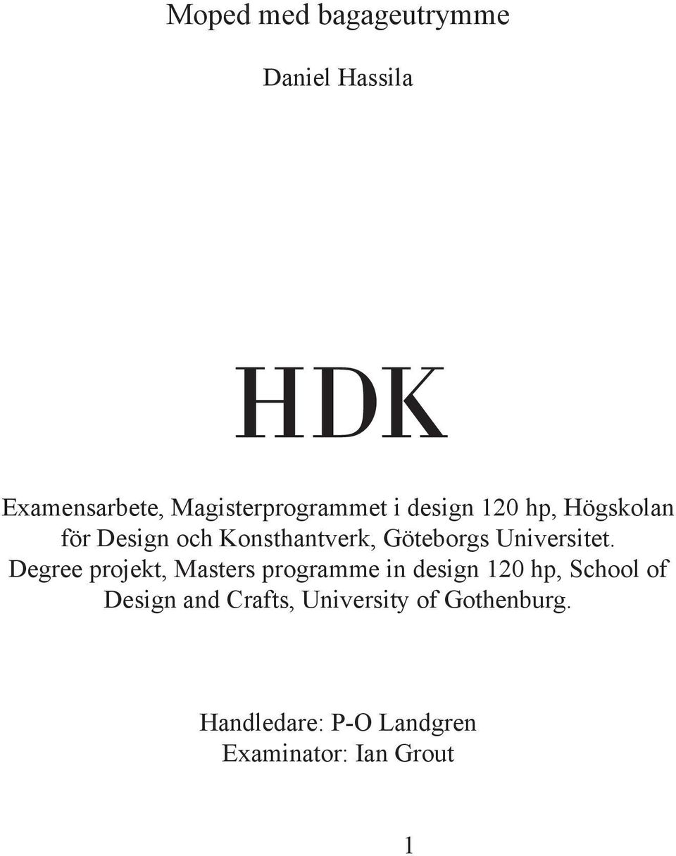 Degree projekt, Masters programme in design 120 hp, School of Design and