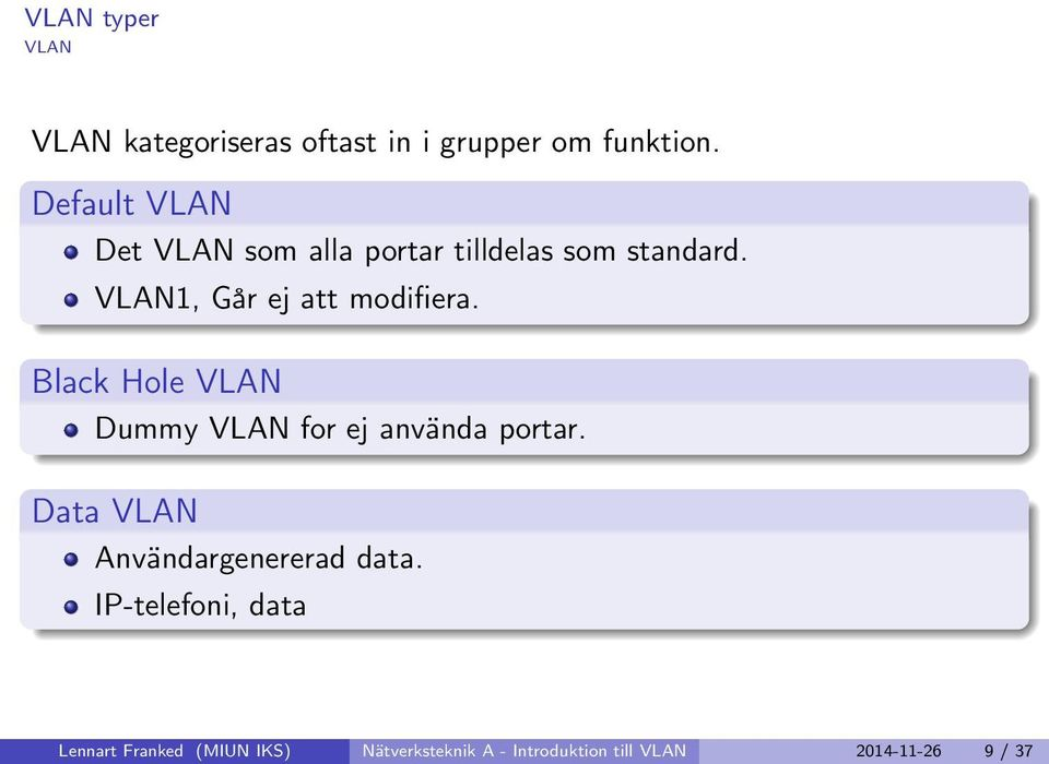 VLAN1, Går ej att modifiera. Black Hole VLAN Dummy VLAN for ej använda portar.