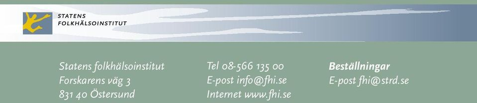 00 E-post info@fhi.se Internet www.