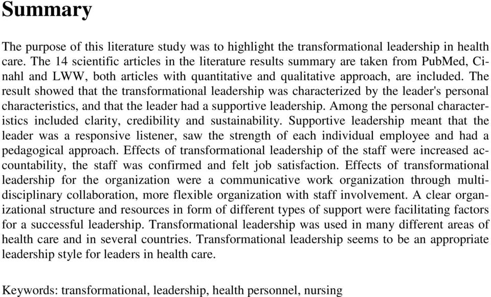 The result showed that the transformational leadership was characterized by the leader's personal characteristics, and that the leader had a supportive leadership.