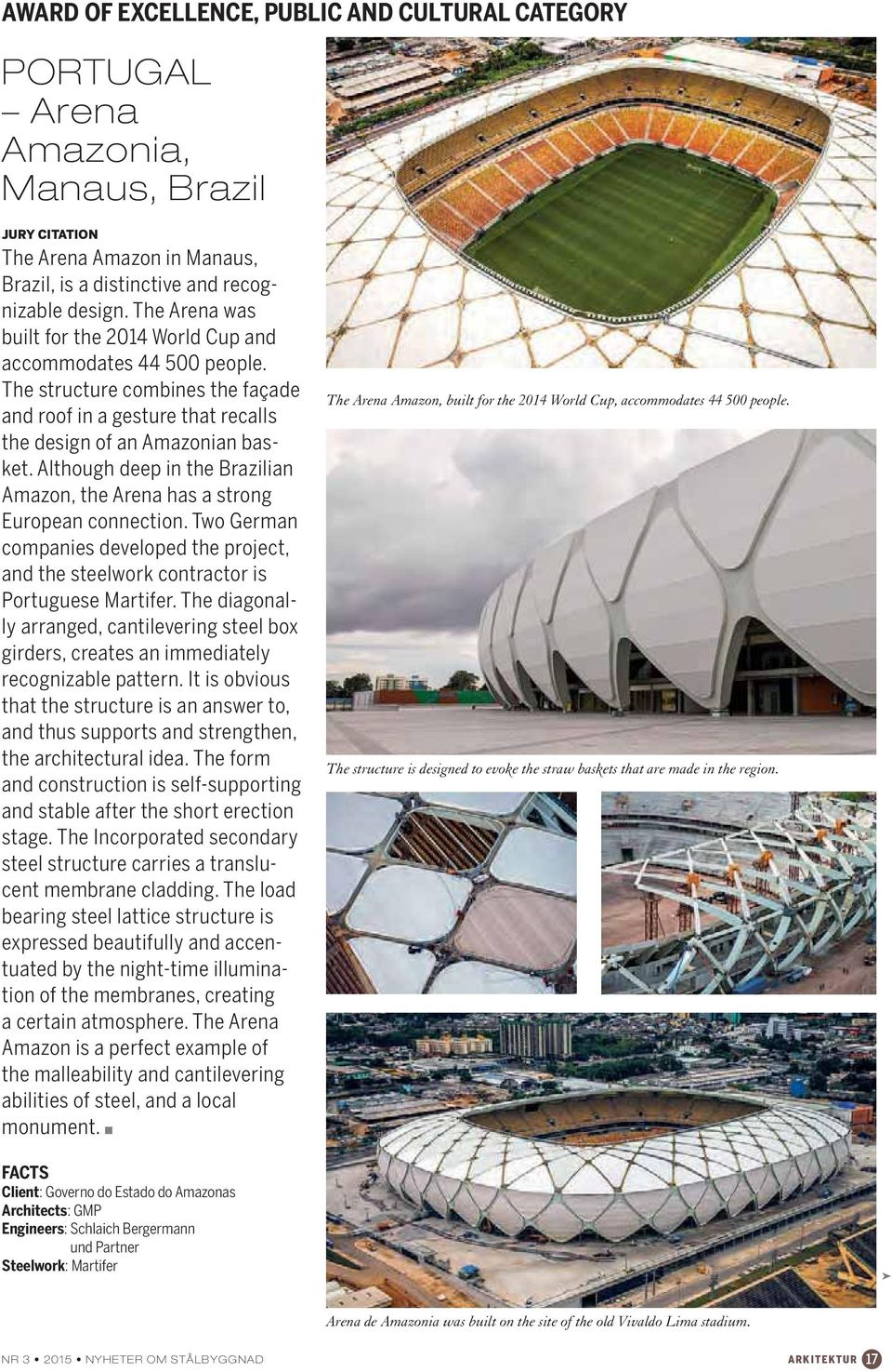 Although deep in the Brazilian Amazon, the Arena has a strong European connection. Two German companies developed the project, and the steelwork contractor is Portuguese Martifer.