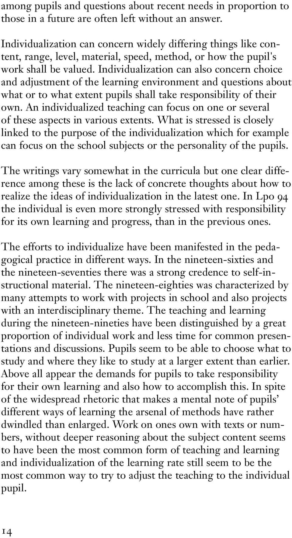 Individualization can also concern choice and adjustment of the learning environment and questions about what or to what extent pupils shall take responsibility of their own.