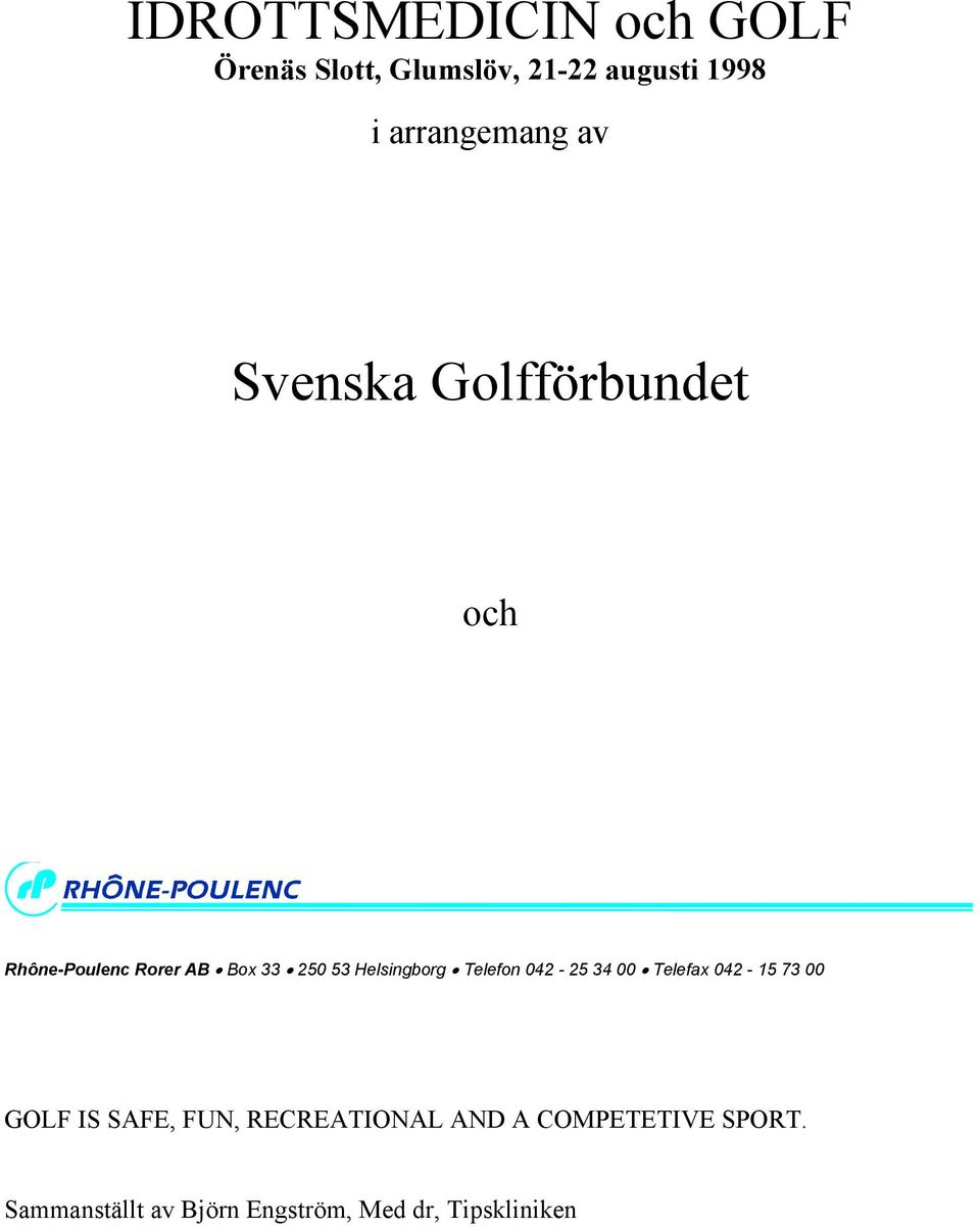Helsingborg Telefon 042-25 34 00 Telefax 042-15 73 00 GOLF IS SAFE, FUN,