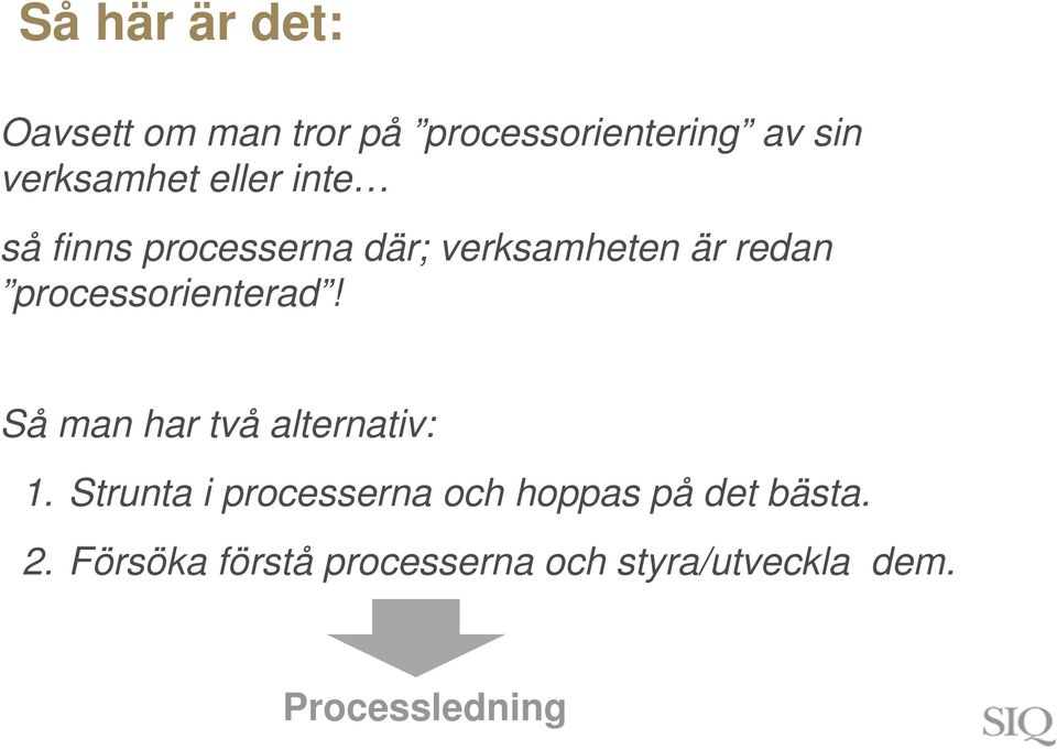processorienterad! Så man har två alternativ: 1.