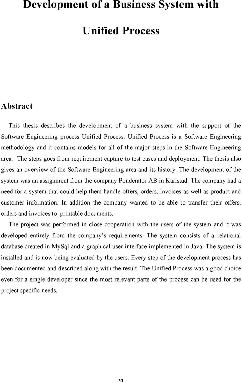 The steps goes from requirement capture to test cases and deployment. The thesis also gives an overview of the Software Engineering area and its history.
