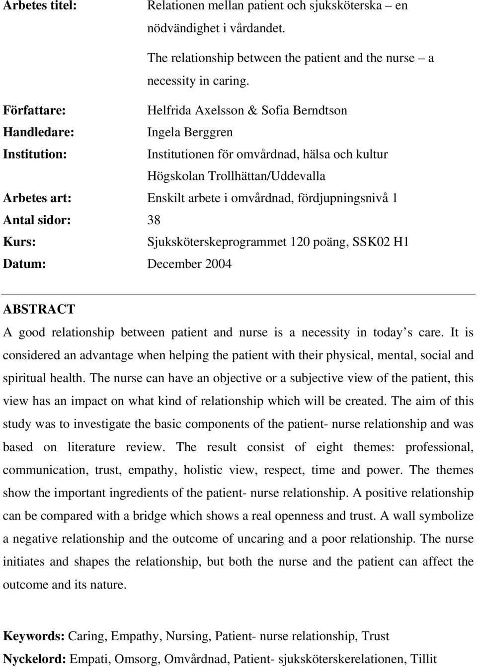 omvårdnad, fördjupningsnivå 1 Antal sidor: 38 Kurs: Sjuksköterskeprogrammet 120 poäng, SSK02 H1 Datum: December 2004 ABSTRACT A good relationship between patient and nurse is a necessity in today s