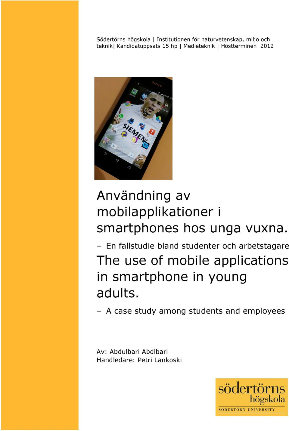 En fallstudie bland studenter och arbetstagare The use of mobile applications in smartphone in