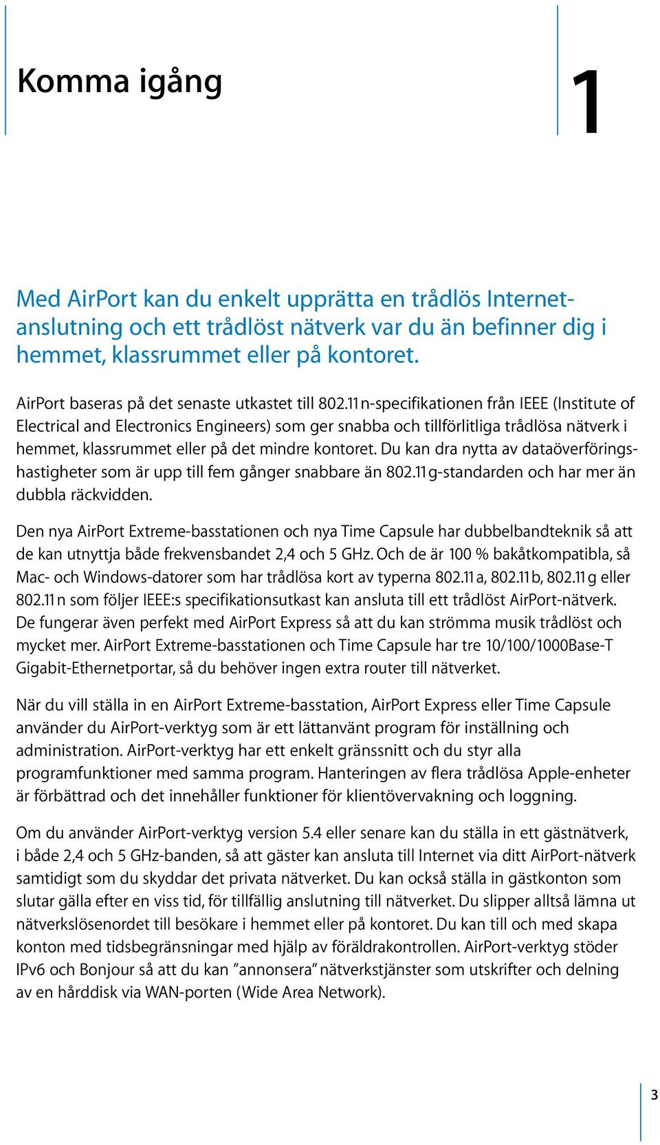 11n-specifikationen från IEEE (Institute of Electrical and Electronics Engineers) som ger snabba och tillförlitliga trådlösa nätverk i hemmet, klassrummet eller på det mindre kontoret.