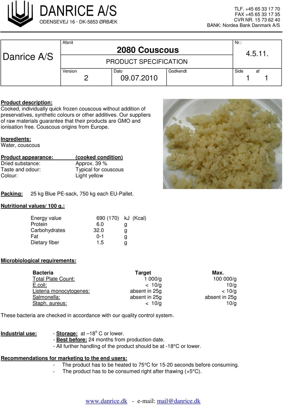 Our suppliers of raw materials guarantee that their products are GMO and ionisation free. Couscous origins from Europe.