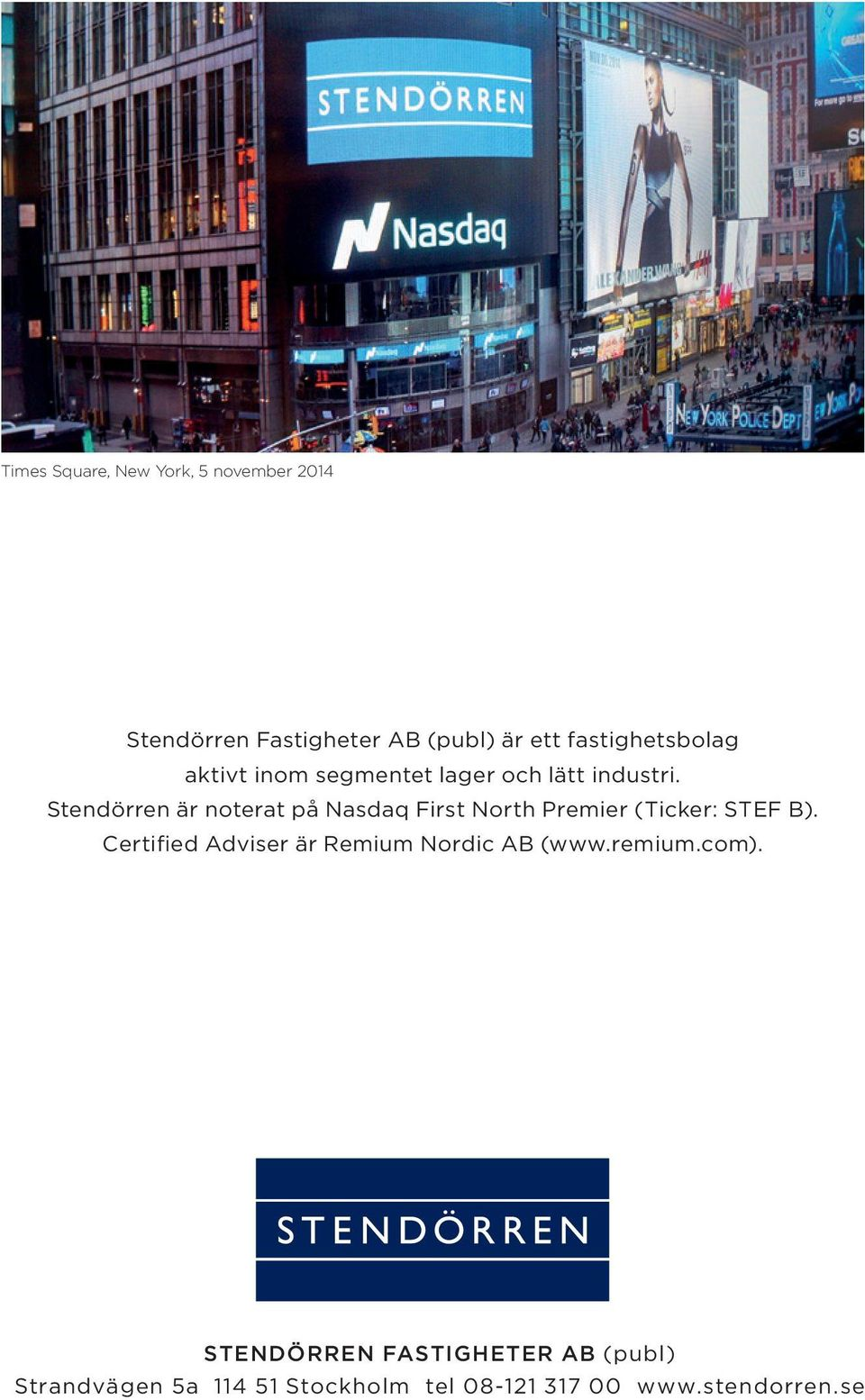 Stendörren är noterat på Nasdaq First North Premier (Ticker: STEF B).