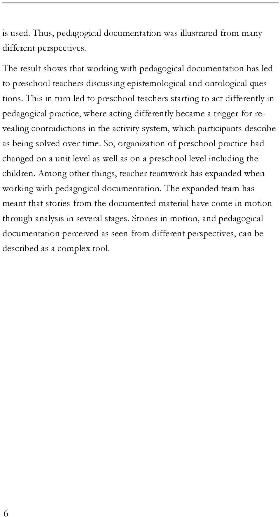This in turn led to preschool teachers starting to act differently in pedagogical practice, where acting differently became a trigger for revealing contradictions in the activity system, which