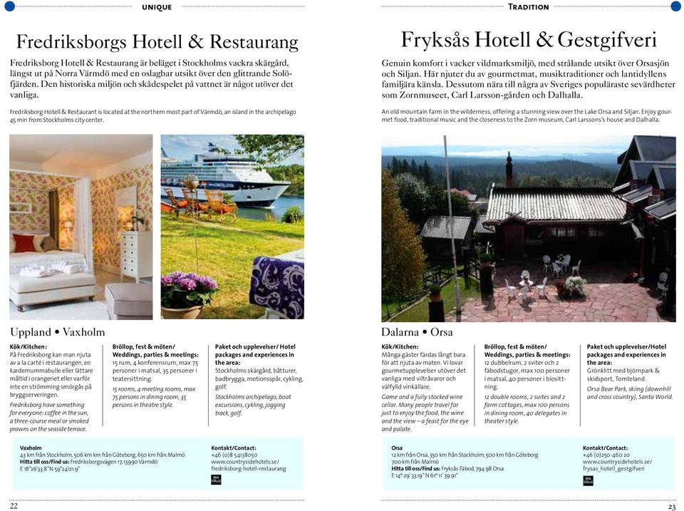 Fredriksborg Hotell & Restaurant is located at the northern most part of Värmdö, an island in the archipelago 45 min from Stockholms city center.