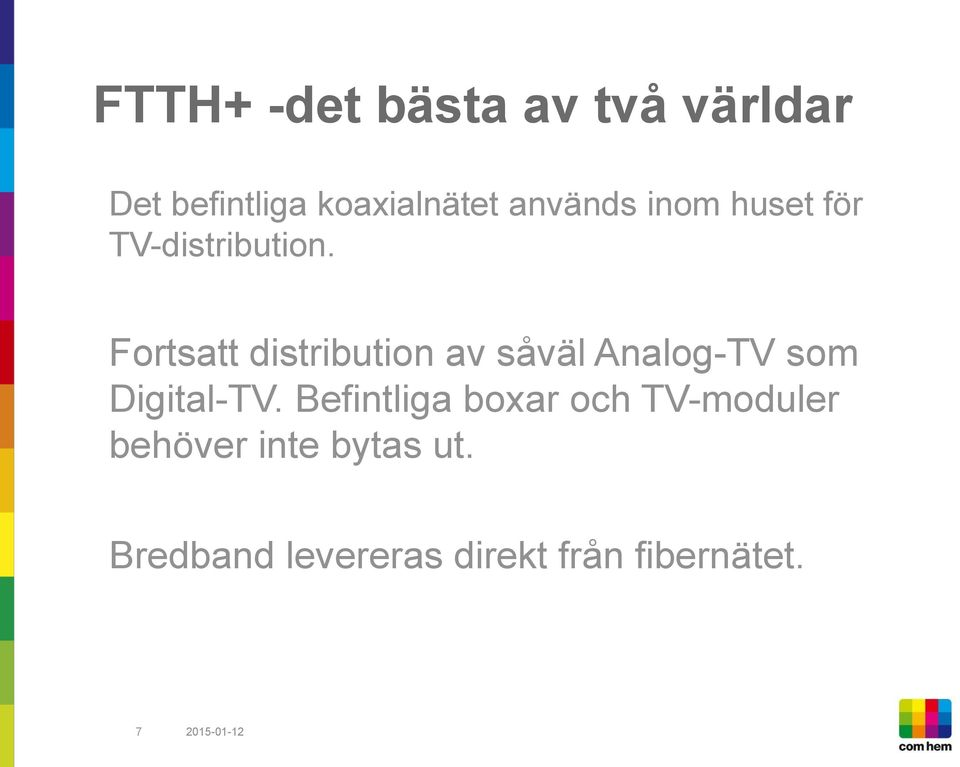 Fortsatt distribution av såväl Analog-TV som Digital-TV.
